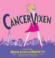 Cancer Vixen - A True Story ebook by Marisa Acocella Marchetto