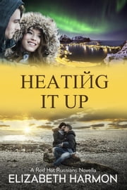 Heating It Up: A Red Hot Russians Novella - Red Hot Russians ebook by Elizabeth Harmon