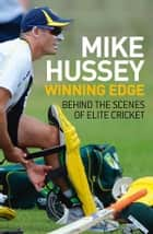 Winning Edge - Behind the scenes of elite cricket ebook by Mike Hussey, David Sygall