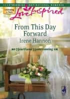 From This Day Forward (Mills & Boon Love Inspired) (Heartland Homecoming, Book 1) eBook by Irene Hannon