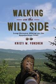 Walking on the Wild Side - Long-Distance Hiking on the Appalachian Trail ebook by Kristi M. Fondren