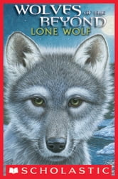 Wolves Of The Beyond: Lone Wolf ebook by Kathryn Lasky