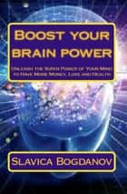 Boost Your Brain Power ebook by Slavica Bogdanov
