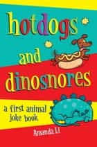 Hot Dogs and Dinosnores - A First Animal Joke book ebook by Amanda Li, Jane Eccles