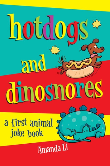 Hot Dogs and Dinosnores - A First Animal Joke book ebook by Amanda Li