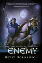 Enemy - The Third Book of the Seven Eyes ebook by Betsy Dornbusch