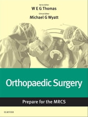 Orthopaedic Surgery: Prepare for the MRCS - Key articles from the Surgery Journal ebook by William E. G. Thomas,Michael G Wyatt