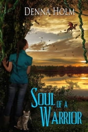 Soul of a Warrior ebook by Denna Holm