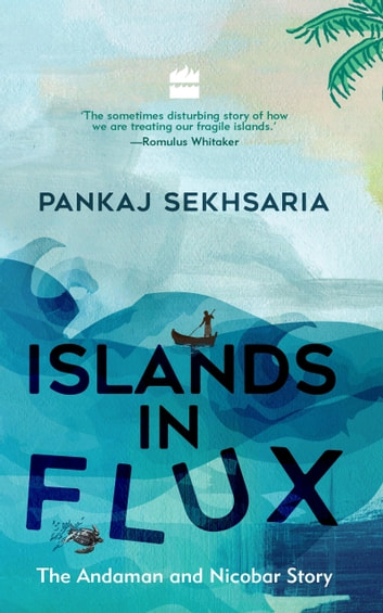 Islands In Flux: The Andaman and Nicobar Story ebook by Pankaj Sekhsaria