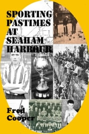 Sporting Pastimes at Seaham Harbour ebook by Fred Cooper