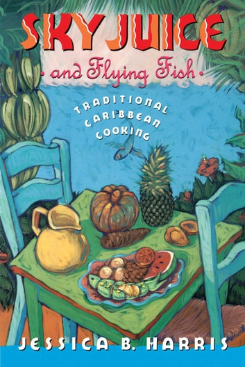 Sky Juice and Flying Fish - Tastes Of A Continent ebook by Jessica B. Harris