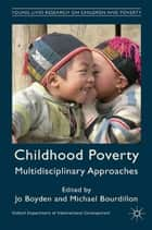 Childhood Poverty - Multidisciplinary Approaches ebook by Oxford Department of International Development, Michael Bourdillon, Jo Boyden