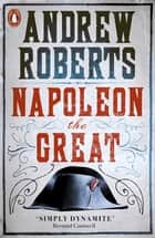 Napoleon the Great ebook by Andrew Roberts