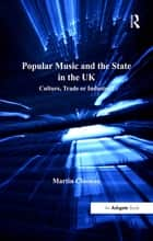 Popular Music and the State in the UK - Culture, Trade or Industry? ebook by Martin Cloonan