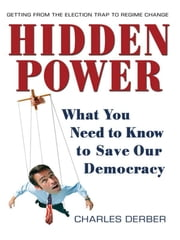 Hidden Power - What You Need to Know to Save Our Democracy ebook by Charles Derber