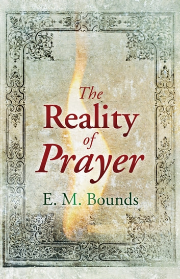 The Reality of Prayer eBook by E. M. Bounds