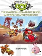 Angry Birds Go! The Unofficial Strategies Tricks and Tips for Angry Birds Go! ebook by HIDDENSTUFF ENTERTAINMENT