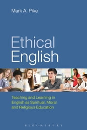 Ethical English - Teaching and Learning in English as Spiritual, Moral and Religious Education ebook by Mark A. Pike