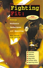 Fighting Fit - Boxing Workouts, Techniques, and Sparring ebook by Doug Werner,Alan Lachica