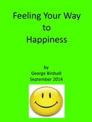 Feeling Your Way to Happiness ebook by George Birdsall