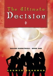 The Ultimate Decision - Saving Karnithica - Book One ebook by Saumya Sharman