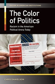 Color of Politics, The: Racism in the American Political Arena Today ebook by Chris Danielson