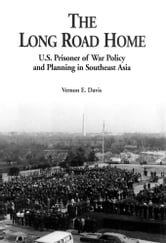 The Long Road Home: U.S. Prisoner of War Policy and Planning in Southeast Asia ebook by Vernon E. Davis
