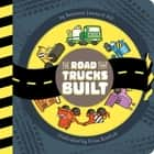 The Road That Trucks Built ebook by Susanna Leonard Hill, Erica Sirotich