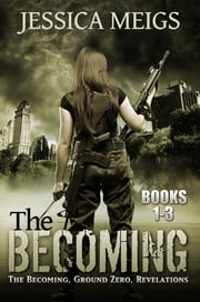 The Becoming: The Becoming, Ground Zero, Revelations ebook by Jessica Meigs