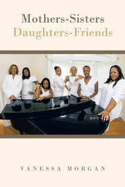 Mothers-Sisters/Daughters-Friends ebook by Vanessa Morgan