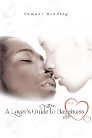 A Lover's Guide to Happiness ebook by Yamuel Bradley