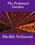 The Perfumed Garden ebook by Sheikh Nefzaoui