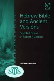 Hebrew Bible and Ancient Versions - Selected Essays of Robert P. Gordon ebook by Professor Robert P Gordon,Ms Margaret Barker