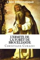 L'ermite de la forêt de Broceliande ebook by Christiane Corazzi