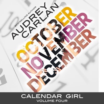 Calendar Girl: Volume Four - October, November, December audiobook by Audrey Carlan