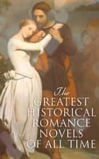The Greatest Historical Romance Novels of All Time - Pride and Prejudice, The Wanderer, The Age of Innocence, The Wings of the Dove, Jane Eyre, Patronage, Wuthering Heights ... ebook by Georgette Heyer, Eliza Haywood, Maria Edgeworth,...