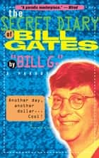 The Secret Diary of Bill Gates ebook by Bill G.
