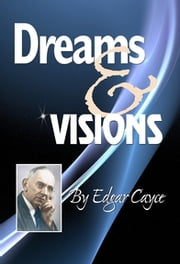 Dreams & Visions ebook by Edgar Cayce