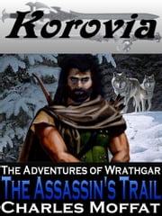 The Assassin's Trail - The Adventures of Wrathgar ebook by Charles Moffat
