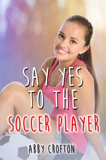Say Yes to the Soccer Player ebook by Abby Crofton