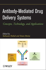 Antibody-Mediated Drug Delivery Systems - Concepts, Technology, and Applications ebook by Yashwant Pathak,Simon Benita