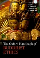 The Oxford Handbook of Buddhist Ethics ebook by Daniel Cozort, James Mark Shields