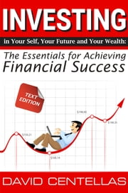Investing in Your Self, Your Future, and Your Wealth (text) ebook by David Centellas