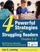 Four Powerful Strategies for Struggling Readers, Grades 3-8 ebook by Lois A. Lanning