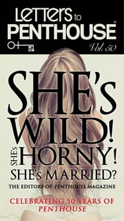 Letters to Penthouse Vol. 50 - She's Wild! She's Horny! She's Married? ebook by Penthouse International