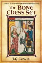 The Bone Chess Set - An Ela of Salisbury Medieval Mystery ebook by J. G. Lewis