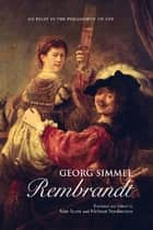 Georg Simmel: Rembrandt - An Essay in the Philosophy of Art ebook by Alan Scott, Helmut Staubmann