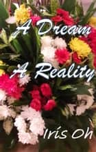A Dream A Reality ebook by Iris Oh