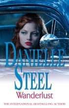 Wanderlust - An epic, unputdownable read from the worldwide bestseller ebook by Danielle Steel