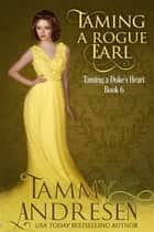 Taming a Rogue Earl - Taming the Heart, #6 ebook by Tammy Andresen